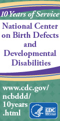 Ten Years of Service. The National Center on Birth Defects and Developmental Disabilities - www.cdc.gov/ncbddd/tenyears.html