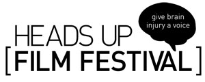 Heads Up Film Festival: Give brain injury a voice.