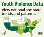 Youth Violence Data. View national and state trends and patterns. Visit http://www.cdc.gov/ViolencePrevention/youthviolence/stats_at-a_glance/index.html for more information.