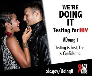 Were Doing It. Testing for HIV. Testing is Fast, Free & Confidential. cdc.gov/DoingIt #DoingIt HHS, CDC, Act Against AIDS