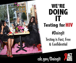 Doing It banner.  A group of three women having an elaborate and fun-filled tea party in the window of a café. I'm Doing It. Testing for HIV. Testing is Fast, Free & Confidential. cdc.gov/DoingIt #DointIt HHS, CDC, Act Against AIDS