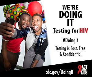 Doing IT banner. Two men taking a smiling selfie with a cell phone, surrounded by balloons. We're Doing It. Testing for HIV. Testing is Fast, Free & Confidential. cdc.gov/DoingIt #DoingIt Act Against AIDS