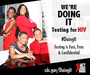 Doing It banner. A group of four women sitting and standing around a table in front of a window. We're Doing It. Testing for HIV. Testing is Fast, Free & Confidential. cdc.gov/DoingIt #DoingIt Act Against AIDS