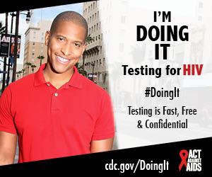 Doing It banner. Image of Nathan Hale Williams walking down Hollywood Boulevard. I'm Doing It. Testing for HIV. Testing is Fast, Free & Confidential. cdc.gov/DoingIt #DoingIt HHS, CDC, Act Against AIDS