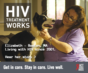 CDC Campaign banner of Elizabeth, a person living with HIV since 2001 from Boston, Massachusetts: HIV Treatment Works. Get in Care. Stay in Care. Live Well. Hear her story at  cdc.gov/HIVTreatmentWorks. A photo shows Elizabeth petting her dog.