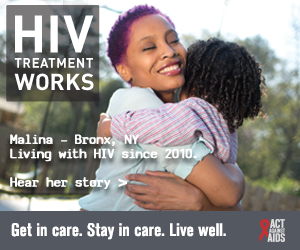 CDC Campaign banner of Malina, a person living with HIV since 2010 from Bronx, New York: HIV Treatment Works. Get in Care. Stay in Care. Live Well. Hear her story at cdc.gov/HIVTreatmentWorks. A photo shows Malina hugging her son.