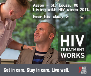 CDC Campaign banner of Aaron, a person living with HIV since 2011 from St. Louis, Missouri: HIV Treatment Works. Get in Care. Stay in Care. Live Well. Hear his story at  cdc.gov/HIVTreatmentWorks.