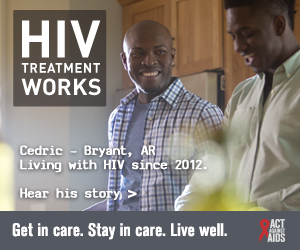 CDC Campaign banner of Cedric, a person living with HIV since 2012 from Bryant, Arkansas: HIV Treatment Works. Get in Care. Stay in Care. Live Well. Hear his story at cdc.gov/HIVTreatmentWorks.