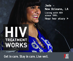 Banner ad of Jada, a person living with HIV since 1995 from New Orleans, Louisiana. HIV Treatment Works. Get in Care. Stay in Care. Live Well. Hear her story.]
