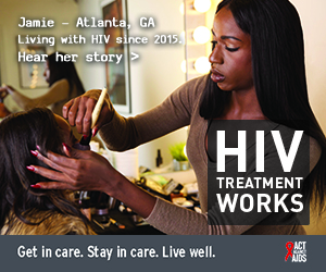 Banner ad of Jamie, a person living with HIV since 2015 from Atlanta, Georgia. HIV Treatment Works. Get in Care. Stay in Care. Live Well. Hear her story.