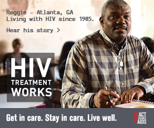CDC Campaign banner ad of Reggie, a person living with HIV since 1985 from Atlanta, Georgia: HIV Treatment Works. Get in Care. Stay in Care. Live Well. Hear his story at  cdc.gov/HIVTreatmentWorks. A photo of Reggie sitting at a desk writing in a notebook.