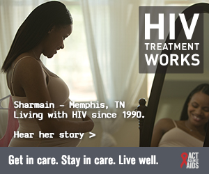 CDC Campaign banner of Sharmain, a person born with HIV in 1990 from Memphis, Tennessee: HIV Treatment Works. Get in Care. Stay in Care. Live Well. Hear her story at cdc.gov/HIVTreatmentWorks.