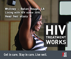 Banner ad of Whitney, a person living with HIV since 2010 from Baton Rouge, Louisiana. HIV Treatment Works. Get in Care. Stay in Care. Live Well. Hear her story.