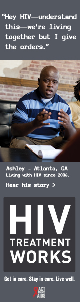 CDC Campaign banner ad of Ashley, a person living with HIV since 2006: Hey, HIV--understand this--we're living together, but I give the orders, says Ashley of Atlanta, Georgia. HIV Treatment Works. Get in Care. Stay in Care. Live Well. Hear his story at cdc.gov/HIVTreatmentWorks. A photo shows Ashley talking with friends.