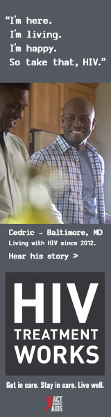 CDC Campaign banner of Cedric, a person living with HIV since 2012: I'm here. I'm living. I'm happy. So take that, HIV, says Cedric of Bryant, Arkansas. HIV Treatment Works. Get in Care. Stay in Care. Live Well. Hear his story at cdc.gov/HIVTreatmentWorks.
