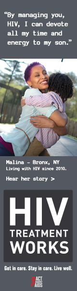 CDC Campaign banner of Malina, a person living with HIV since 2010: By managing you, HIV, I can devote all my time and energy to my son, says Malina of Bronx, New York. HIV Treatment Works. Get in Care. Stay in Care. Live Well. Hear his story at cdc.gov/HIVTreatmentWorks. A photo shows Malina hugging her son.