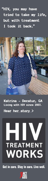 CDC Campaign banner of Katrina, a person living with HIV since 2007: HIV, you may have tried to take my life; but with treatment, I took it back, says Katrina of Decatur, Georgia. HIV Treatment Works. Get in Care. Stay in Care. Live Well. Hear her story at cdc.gov/HIVTreatmentWorks. A photo shows Katrina walking on a sidewalk past a store.