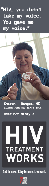 CDC Campaign banner of Sharon, a person living with HIV since 2003: HIV, you didn't take my voice. You gave me my voice, says Sharon of Bangor, Maine. HIV Treatment Works. Get in Care. Stay in Care. Live Well. Hear her story at cdc.gov/HIVTreatmentWorks.