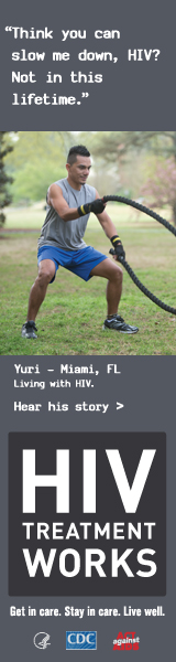 CDC Campaign banner of Yuri, a person living with HIV: Think you can slow me down, HIV? Not in this lifetime, says Yuri of Miami, Florida. HIV Treatment Works. Get in Care. Stay in Care. Live Well. Hear his story at cdc.gov/HIVTreatmentWorks.