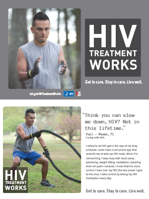 CDC Campaign palm card of Yuri, a person living with HIV: 'Think you can slow me down, HIV? Not in this lifetime,' says Yuri of Miami, Florida. 'I refuse to let HIV get in the way of my busy schedule. I even have a cellphone app that reminds me to take my HIV meds. When I'm not working, I keep busy with boot camp, swimming, weight lifting, meditation, traveling and - oh yeah - karaoke. I know that the more control I have over my HIV, the less power I give to the virus. I take control by taking my HIV medication every day.' HIV Treatment Works. Get in Care. Stay in Care. Live Well. Visit cdc.gov/HIVTreatmentWorks.