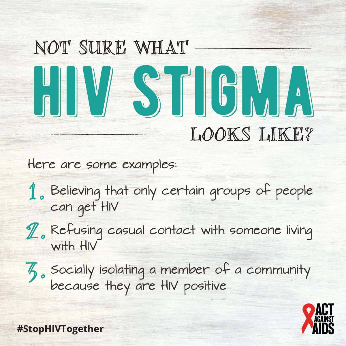 Not sure what HIV stigma looks like? Here are some examples: 1. Believing that only certain groups of people can get HIV 2. Refusing casual contact with someone living with HIV 3. Socially isolating a member of a community because they are HIV positive. #StopHIVTogether Act Against AIDS