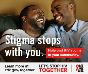 Stigma stops with you. Help end HIV stigma in your community. Learn more at cdc.gov/Together Let's Stop HIV Together. Act Against AIDS. Photo of two African-American men embracing and laughing.