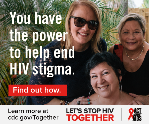 You have the power to help end HIV stigma. Find out how. Learn more at cdc.gov/Together Let's Stop HIV Together. Act Against AIDS