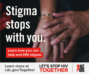 Stigma stops with you. Learn how you can help end HIV stigma. Learn more at cdc.gov/Together Let's Stop HIV Together. Act Against AIDS. Photo of one hand on top of another.