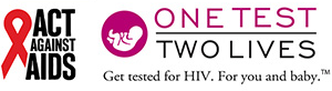 One Test, Two Lives. Get tested for HIV. For you and baby.