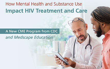 How Mental Health and Substance Use Impact HIV Treatment and Care, A New CME Program from CDC and Medscape Education