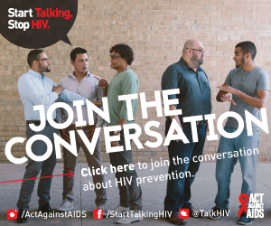 Start Talking. Stop HIV. Join the conversation. Click here to join the conversation about HIV prevention. Act Against AIDS. Instagram/Act Against AIDS, Facebook/StartTalkingHIV, Twitter @TalkHIV
