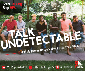 Start Talking. Stop HIV. Talk Undetectable. Click here to join the conversation. Act Against AIDS. Instagram/Act Against AIDS, Facebook/StartTalkingHIV, Twitter @TalkHIV