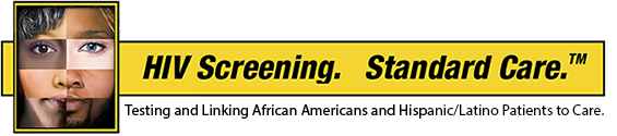 HIV Screening. Standard Care. Testing and Linking African Americans and Hispanic/Latino Patients to Care.