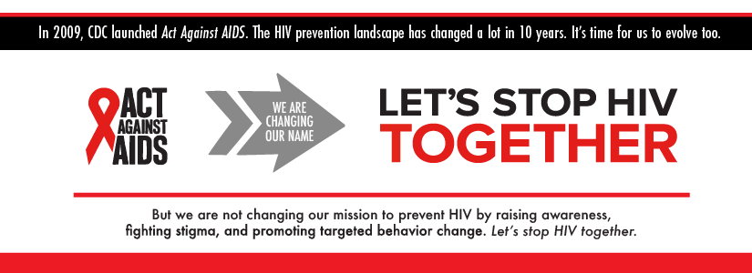 We're changing our name! Act Against AIDS will now be called Let's Stop HIV Together.
