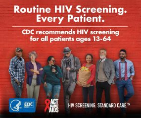 "A diverse group of people standing against a red brick wall. ""Routine HIV Screening. Every Patient. CDC recommends HIV screening for all patients 13-64"". HIV Screening. Standard Care."