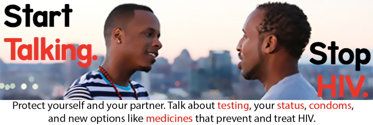 Protect yourself and your partner. Talk about testing, your status, condoms, and new options like medicines that prevent and treat HIV.