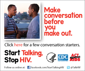 Make conversation before you make out. Click here for a few conversation starters. Start Talking. Stop HIV.