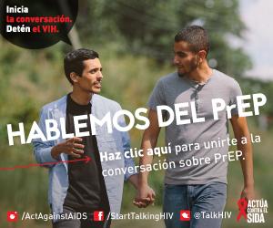 Inicia la conversación. Detén el VIH. Hablemos del PrEP. Haz clic aquí para unirte a la conversación sobre PrEP. Actúa contra el SIDA. Instagram/Act Against AIDS, Facebook/StartTalkingHIV, Twitter @TalkHIV