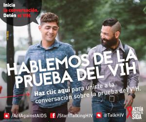 Inicia la conversación. Detén el VIH. Hablemos de la prueba del VIH. Haz clic aquí para unirte a la conversación sobre la prueba del VIH. Actúa contra el SIDA. Instagram/Act Against AIDS, Facebook/StartTalkingHIV, Twitter @TalkHIV