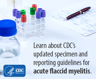 Learn about CDC's updated speciment and reportins guidelines for acute flaccid myelitis.