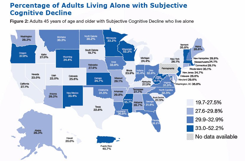 Percentage of Adults Living Alone with Subjective Cognitive Decline, Figure 2: Adults 45 years of age and older with Subjective Cognitive Decline who live alone (%) Alabama-28.7% Alaska-29.3% Arizona-29.2% Arkansas-29.8% California-27.1% Colorado-25.6% Connecticut-29.1% Delaware-28.6% Florida-32.2% Georgia-31.6% Hawaii-20.0, Idaho-27.0, Illinois-23.9, Indiana-30.4, Iowa-32.9, Kansas-34.7, Kentucky-27.5, Louisiana-30.8, Maine-28.6, Maryland-29.6, Massachusetts-34.1, Michigan-24.4, Minnesota-32.2, Mississippi-35.7, Missouri-29.1, Montana-30.3, Nebraska-27.9, Nevada-23.0, New Hampshire-29.9, New Jersey-34.7, New Mexico-33.4, New York-26.1, North Carolina-32.5, North Dakota-30.2, Ohio-32.9, Oklahoma-31.5, Oregon-37.6, Pennsylvania - No data available, Rhode Island-30.1, South Carolina-27.5, South Dakota-19.7, Tennessee-27.7, Texas-22.8, Utah-22.0, Vermont-35.8, Virginia-31.0, Washington-28.3, West Virginia-33.1, Wisconsin-52.2, Wyoming-34.4, Washington, DC-36.6, Puerto Rico-40.7