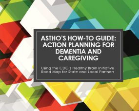 Cover of ASTHO How To Guide: Action Planning For Dementia and Caregiving