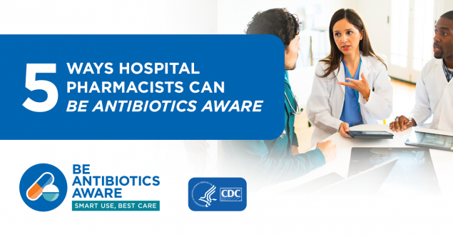 5 ways hospital pharmacists can Be Antibiotics Aware.