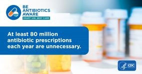 Be Antibiotics Aware. Smart Use, Best Care. At least 80 million antibiotic prescriptions each year are unnecessary.