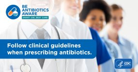 Be Antibiotics Aware. Smart Use, Best Care. Follow clinical guidelines when prescribing antibiotics.