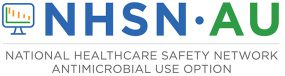 National Healthcare Safety Network (NHSN), Antimicrobial Use Option (AU)