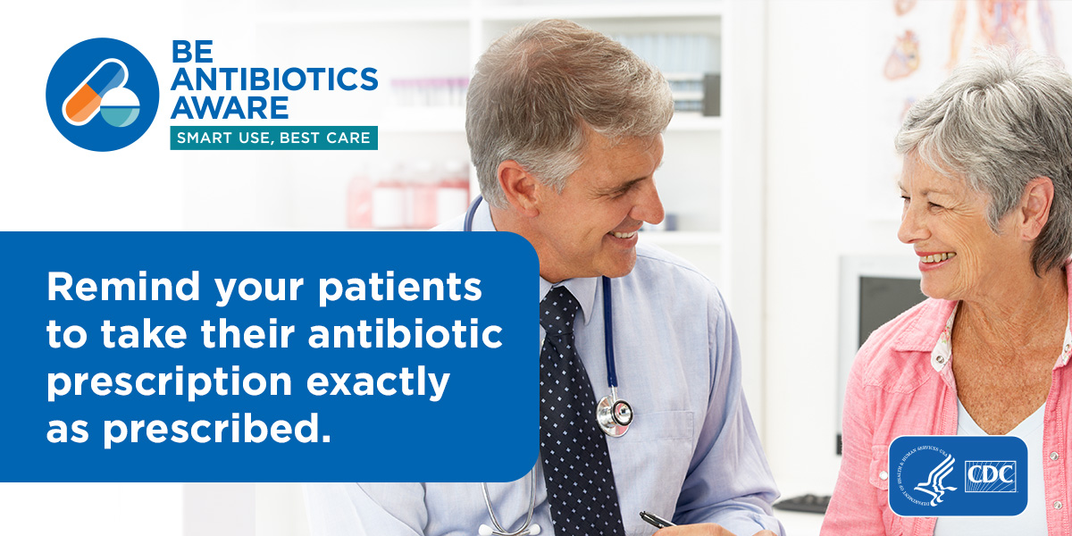 Remind your patients to take their antibiotic prescription exactly as prescribed.