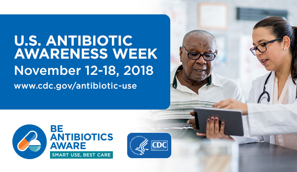 U.S. Antibiotic Awareness Week is November 12-18, 2018.