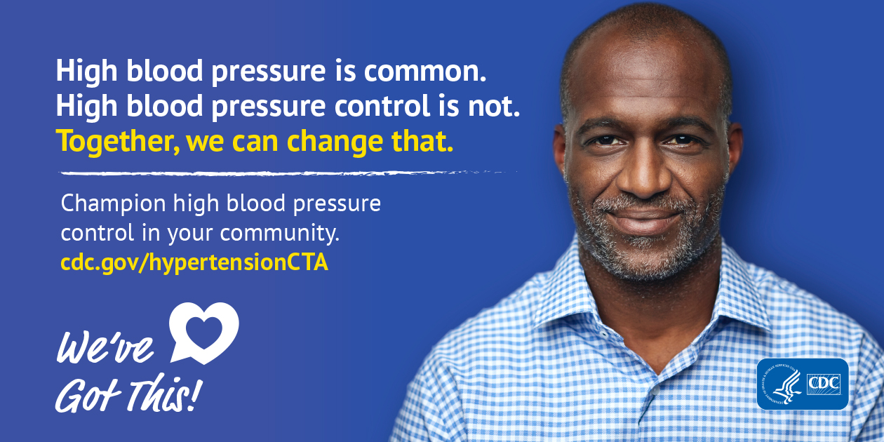 High blood pressure is common. High blood pressure control is not. Together, we can change that. Champion high blood pressure control in your community. We've got this!