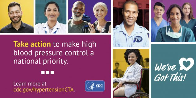 Take action to make high blood pressure control a national priority. Learn more at cdc.gov/hypertensionCTA. We've got this!